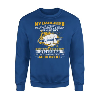 My Daughter is Baby Today Tomorrow and Always I Will Defend And Protect Her - Standard Fleece Sweatshirt - S / Royal
