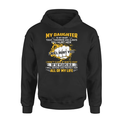 My Daughter is Baby Today Tomorrow and Always I Will Defend And Protect Her - Standard Hoodie - S / Black
