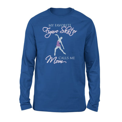 My Favorite Figure Skater Calls Me Mom - Standard Long Sleeve - S / Royal
