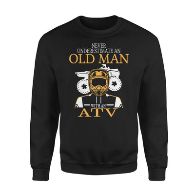 Never Underestimate An Old Man With ATV All Terrain Vehicle Fans Gift For Grandpa Dad Father - Standard Fleece Sweatshirt - S / Black