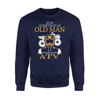 Never Underestimate An Old Man With ATV All Terrain Vehicle Fans Gift For Grandpa Dad Father - Standard Fleece Sweatshirt - S / Navy