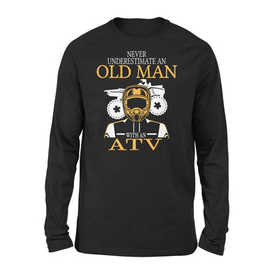 Never Underestimate An Old Man With ATV All Terrain Vehicle Fans Gift For Grandpa Dad Father - Standard Long Sleeve - S / Black