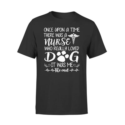 Nurse Love Dogs Gift - Once Upon A Time There Was Who Really Loved Dog It Me - Standard Tee - S / Black