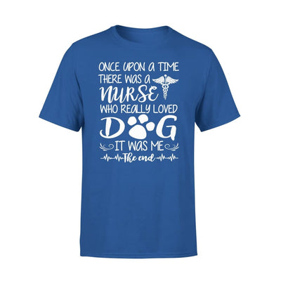 Nurse Love Dogs Gift - Once Upon A Time There Was Who Really Loved Dog It Me - Standard Tee - S / Royal