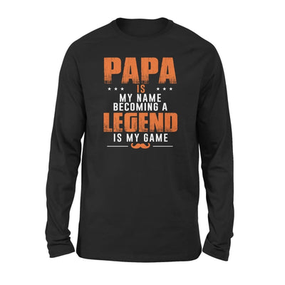Papa is my name becoming a legend game - gift for grandpa on fathers day - Standard Long Sleeve - S / Black