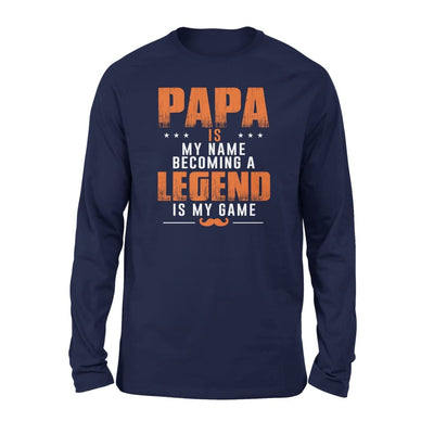 Papa is my name becoming a legend game - gift for grandpa on fathers day - Standard Long Sleeve - S / Navy