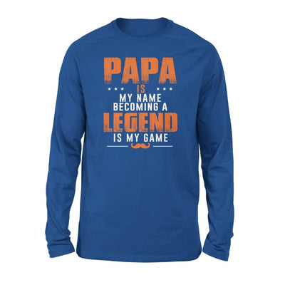Papa is my name becoming a legend game - gift for grandpa on fathers day - Standard Long Sleeve - S / Royal