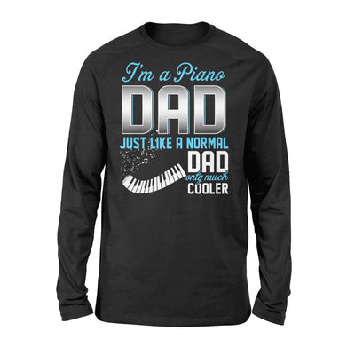 Piano Dad Just Like A Normal Only Much Cooler Gift For Father Papa - Standard Long Sleeve - S / Black