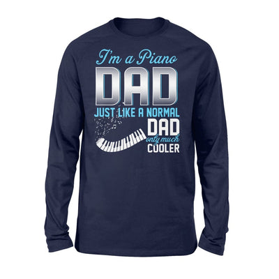 Piano Dad Just Like A Normal Only Much Cooler Gift For Father Papa - Standard Long Sleeve - S / Navy