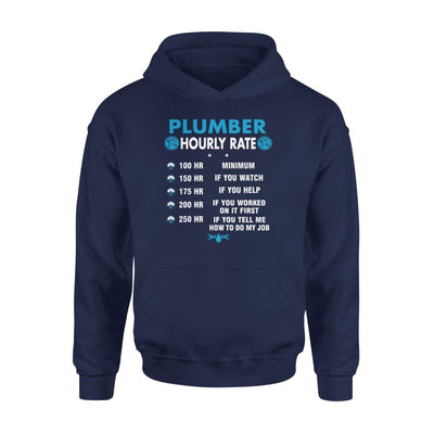 Plumber Hourly Rate Funny How To Do My Job Gift for Husband Boyfriend Husb Brother Dad Father - Standard Hoodie - S / Navy