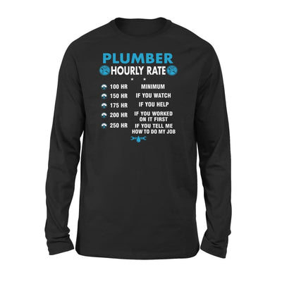 Plumber Hourly Rate Funny How To Do My Job Gift for Husband Boyfriend Husb Brother Dad Father - Standard Long Sleeve - S / Black