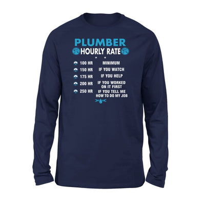 Plumber Hourly Rate Funny How To Do My Job Gift for Husband Boyfriend Husb Brother Dad Father - Standard Long Sleeve - S / Navy