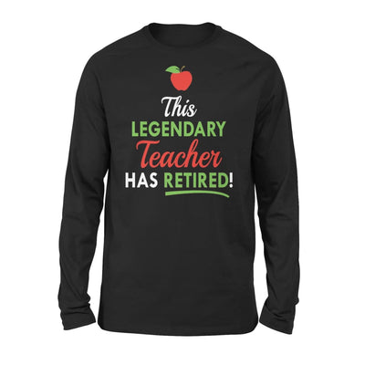 Retired Teachers Funny Gift This Legendary Teacher Has - Standard Long Sleeve - S / Black