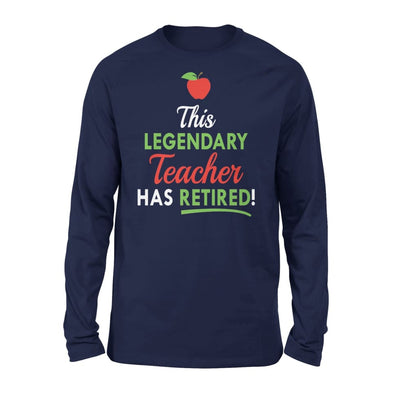 Retired Teachers Funny Gift This Legendary Teacher Has - Standard Long Sleeve - S / Navy