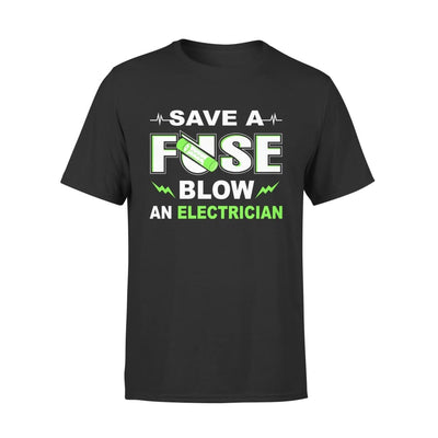 Save A Fuse Blow An Electrician Funny Gift - Standard Tee - S / Black