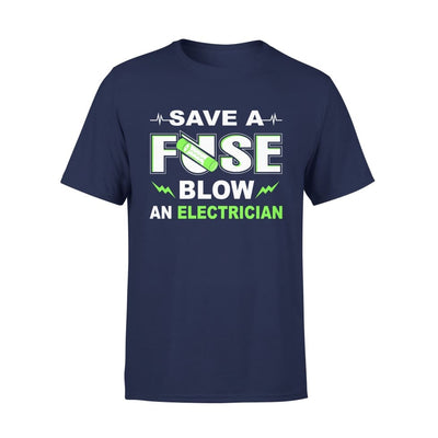Save A Fuse Blow An Electrician Funny Gift - Standard Tee - S / Navy