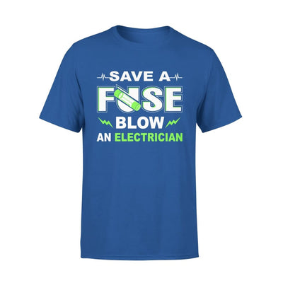 Save A Fuse Blow An Electrician Funny Gift - Standard Tee - S / Royal