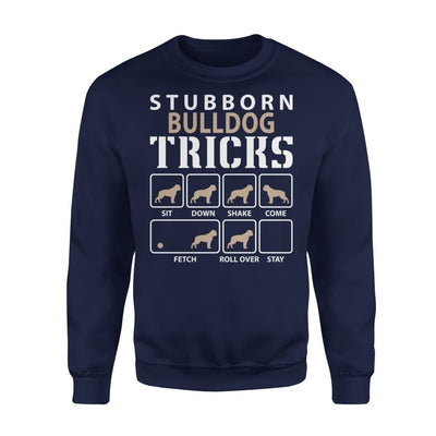 Stubborn Bulldog Tricks Funny Dog Lover - Standard Fleece Sweatshirt - S / Navy