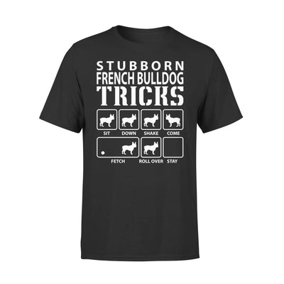 Stubborn French Bulldog Tricks Funny Dog Lover - Standard Tee - S / Black