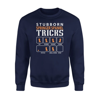 Stubborn Springer Spaniel Tricks Funny Dog Gift - Standard Fleece Sweatshirt - S / Navy