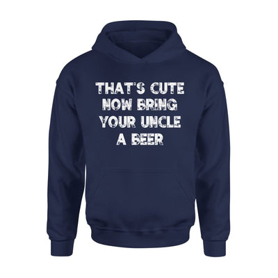 Thats Cute Now Bring Your Uncle A Beer - Standard Hoodie - S / Navy