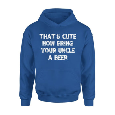 Thats Cute Now Bring Your Uncle A Beer - Standard Hoodie - S / Royal