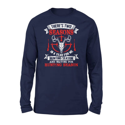 Theres Two Seasons In The Year Hunting Season and Waiting for - Standard Long Sleeve - S / Navy
