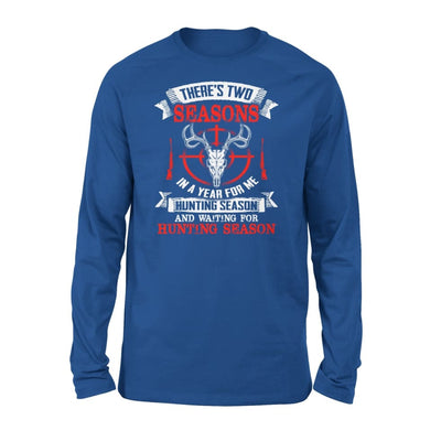 Theres Two Seasons In The Year Hunting Season and Waiting for - Standard Long Sleeve - S / Royal