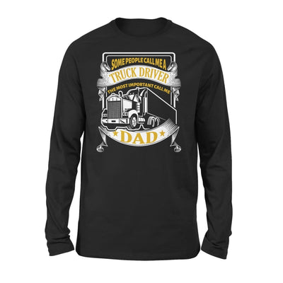Truck Driver Dad Some People Call me Trucker But Important Me - Standard Long Sleeve - S / Black