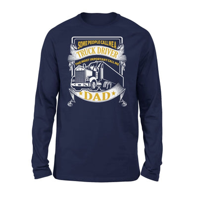 Truck Driver Dad Some People Call me Trucker But Important Me - Standard Long Sleeve - S / Navy