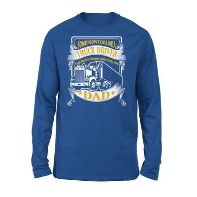 Truck Driver Dad Some People Call me Trucker But Important Me - Standard Long Sleeve - S / Royal