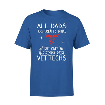 Vettechs Dad Gift All Dads Create Equal But Only The Finest Raise - Standard Tee - S / Royal