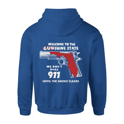 Welcome to the Gunshine state We Dont Dial 911 Until The Smoke Clears Funny - Standard Hoodie - S / Royal
