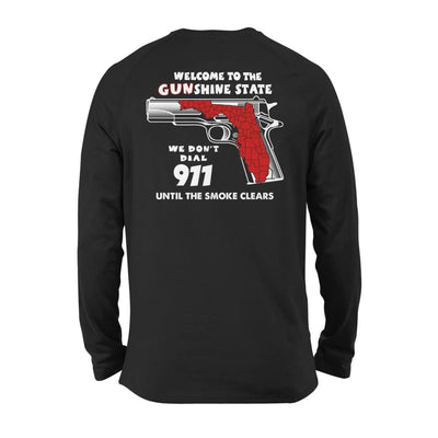Welcome to the Gunshine state We Dont Dial 911 Until The Smoke Clears Funny - Standard Long Sleeve - S / Black