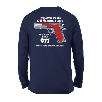 Welcome to the Gunshine state We Dont Dial 911 Until The Smoke Clears Funny - Standard Long Sleeve - S / Navy