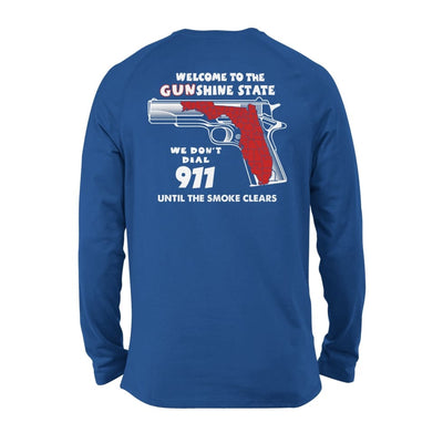 Welcome to the Gunshine state We Dont Dial 911 Until The Smoke Clears Funny - Standard Long Sleeve - S / Royal