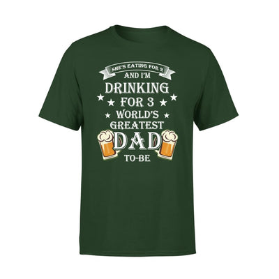 Worlds Greatest Dad To Be Funny Saying She Eating for 2 I Drinking 3 - Premium Tee - XS / Forest