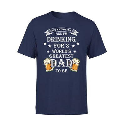 Worlds Greatest Dad To Be Funny Saying She Eating for 2 I Drinking 3 - Premium Tee - XS / Navy