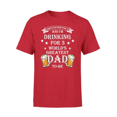 Worlds Greatest Dad To Be Funny Saying She Eating for 2 I Drinking 3 - Premium Tee - XS / Red