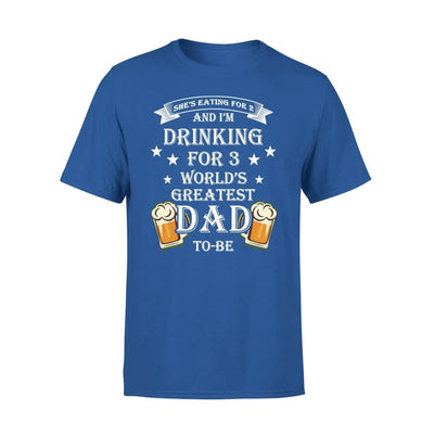 Worlds Greatest Dad To Be Funny Saying She Eating for 2 I Drinking 3 - Premium Tee - XS / Royal