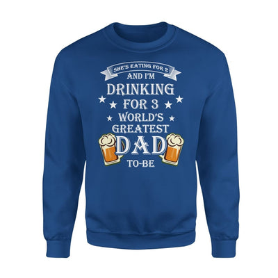 Worlds Greatest Dad To Be Funny Saying She Eating for 2 I Drinking 3 - Standard Fleece Sweatshirt - S / Royal