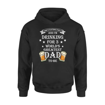 Worlds Greatest Dad To Be Funny Saying She Eating for 2 I Drinking 3 - Standard Hoodie - S / Black