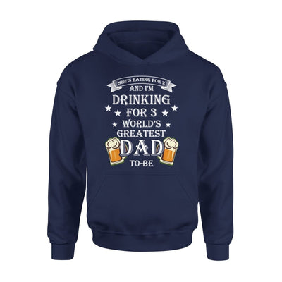 Worlds Greatest Dad To Be Funny Saying She Eating for 2 I Drinking 3 - Standard Hoodie - S / Navy