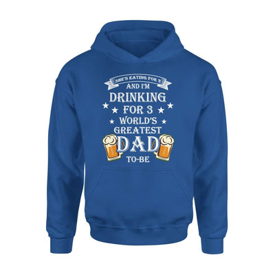 Worlds Greatest Dad To Be Funny Saying She Eating for 2 I Drinking 3 - Standard Hoodie - S / Royal