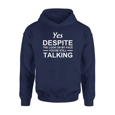 Yet despite the look on my face youre still talking - Standard Hoodie - S / Navy