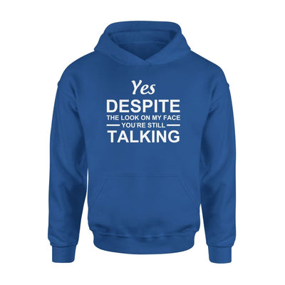 Yet despite the look on my face youre still talking - Standard Hoodie - S / Royal