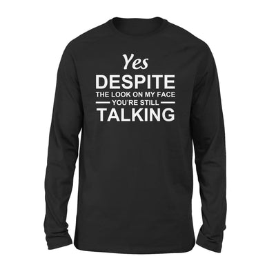 Yet despite the look on my face youre still talking - Standard Long Sleeve - S / Black