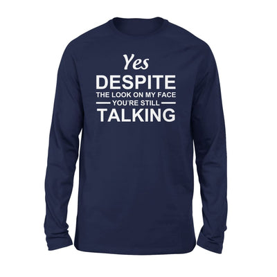 Yet despite the look on my face youre still talking - Standard Long Sleeve - S / Navy