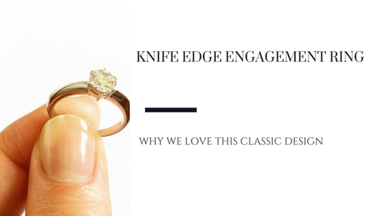 Why We Love A Knife Edge Design Engagement Ring