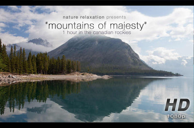 """Mountains of Majesty"" 1 HR Dynamic Nature Relaxation Film - Alberta Canada"